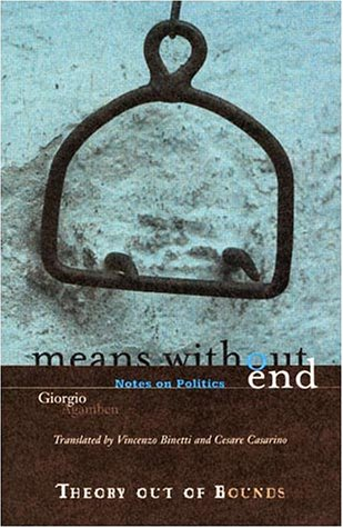 Means Without End: Notes on Politics (Theory Out Of Bounds)