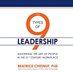 The 9 Types of Leadership: Mastering the Art of People in the 21st Century Workplace   Beatrice Chestnut PhD