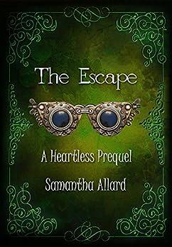 The Escape: A Heartless Prequel by [Allard, Samantha]