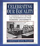 Celebrating Our Equality: A Cookbook With Recipes and Remembrances from Howard University