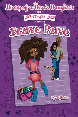 Flowers Starring - Diary of a Diva's Daughter with a DO-IT-ALL Dad starring Brave Rave: Diary of Brave Rave (Volume 1)