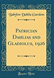 Amazon / Forgotten Books: Patrician Dahlias and Gladiolus, 1926 Classic Reprint (Babylon Dahlia Gardens)