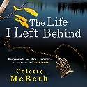 The Life I Left Behind Hörbuch von Colette McBeth Gesprochen von: Imogen Church