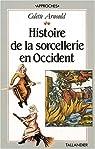 Histoire de la sorcellerie en Occident par Arnould