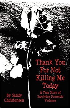 Book Thank You for Not Killing Me Today: A True Story of Surviving Domestic Violence