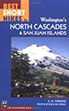 Best Short Hikes in Washington's North Cascades and San Juan Islands, E. M. Sterling, 0898868130