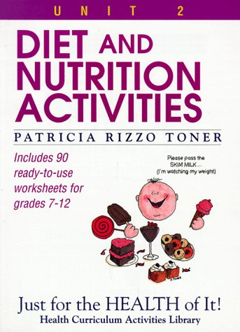 Diet and Nutrition Activities: Just for the Health of It, Unit 2 (Health Curriculum Activities Library) ()