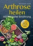 Das große Arthrose-Kochbuch: Über 130 köstliche Rezepte