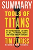 Summary: Tools of Titans: The Tactics, Routines, and Habits of Billionaires, Icons, and World-Class Performers by Tim Ferriss