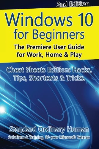Windows 10 for Beginners. Revised & Expanded 2nd Edition.: The Premiere User Guide for Work, Home & Play.]()