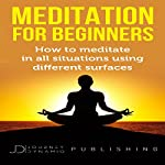 Meditation for Beginners: How to Meditate in All Situations Using Different Surfaces | Journey Dynamic Publishing,Zoey Sofia
