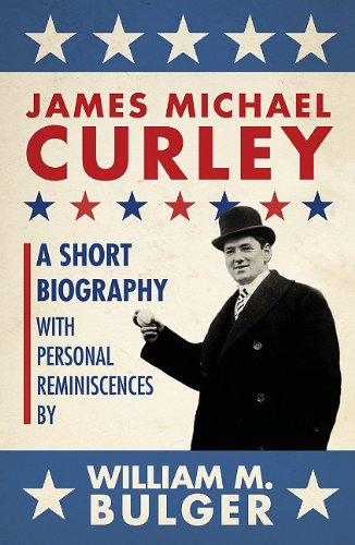 James Michael Curley (paperback): A Short Biography With Personal Reminiscences
