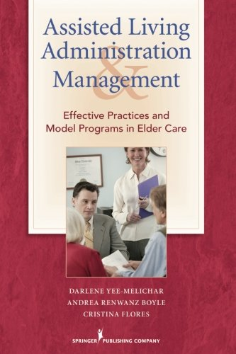 Assisted Living Administration and Management: Effective Practices and Model Programs in Elder Care by Brand: Springer Publishing Company