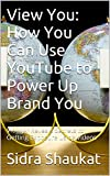 View You: How You Can Use YouTube to Power Up Brand You: Vlogger Reveals Secrets to Getting Exposure using Videos