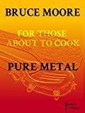 For Those about to Cook Pure Metal, Bruce Moore, 1908208104