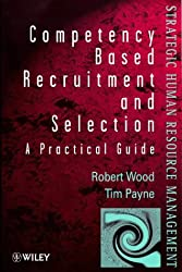 Competency-Based Recruitment & Selection: A Practical Guide (Wiley Series in Strategic HRM)
