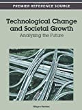 Technological Change and Societal Growth : Analyzing the Future, Elayne Coakes, 1466602007