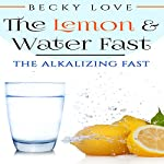 The Lemon & Water Fast: The Alkalizing Fast | Becky Love,Rita Singh,Janice Grant