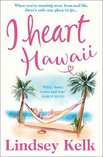 I Heart Hawaii: Escape with the funniest and most fabulous romcom of 2019 (I Heart Series, Book 8) (Best Rom Coms Of 21st Century)