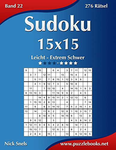 Sudoku 15x15 - Leicht bis Extrem Schwer - Band 22 - 276 Rätsel