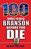 100 Things to Do in Branson Before You Die (100 Things to Do Before You Die)