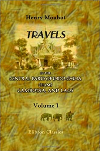 Book Travels in the Central Parts of Indo-China (Siam), Cambodia, and Laos, during the Years 1858, 1859, and 1860: Volume 1