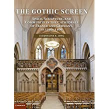 The Gothic Screen: Space, Sculpture, and Community in the Cathedrals of France and Germany, ca.1200-1400