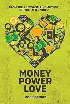 Money Power Love: A Novel by [Sheldon, Joss]