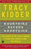 Mountains Beyond Mountains: The Quest of Dr. Paul Farmer, a Man Who Would Cure the World, Tracy Kidder, 0812973011