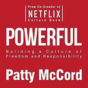 Powerful: Building a Culture of Freedom and Responsibility Audiobook