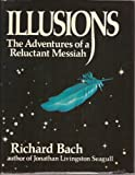 Illusions : The Adventures of a Reluctant Messiah, Bach, Richard, 0440043182