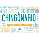 El Chingonario: Diccionario de Uso, Reuso y Abuso del Chinga y Sus Derivados