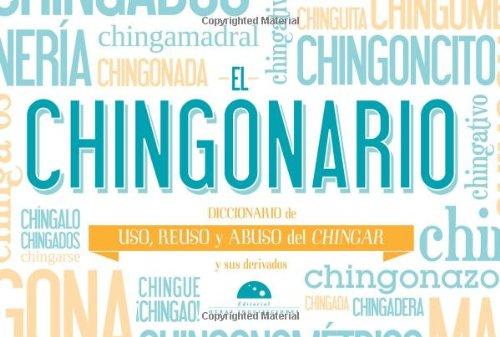 El Chingonario: Diccionario de Uso, Reuso y Abuso del Chinga y Sus Derivados por Montes de Oca Sicilia, Maria del Pilar