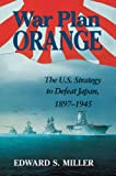War Plan Orange: The U.S. Strategy to Defeat Japan, 1897-1945