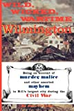 Wild, Wicked, Wartime Wilmington, Robert J. Cooke, 0981460348