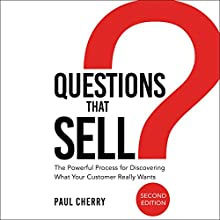 Questions That Sell: The Powerful Process for Discovering What Your Customer Really Wants, Second Edition Audiobook by Paul Cherry Narrated by Patrick Lawlor
