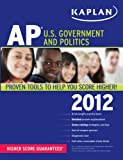 Kaplan AP U. S. Government and Politics 2012, Ulrich Kleinschmidt and Bill Brown, 1609780728