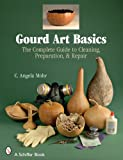 Gourd Art Basics the Complete Guide to Cleaning, Preparation and Repair (Schiffer Book)