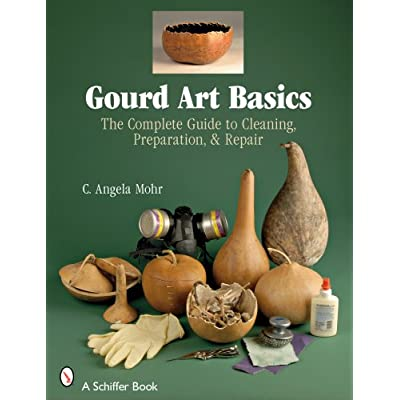 Gourd Art Basics The Complete Guide to Cleaning Preparation and Repair Schiffer Book