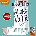 Alors voilà: Les 1001 vies des Urgences   Livre audio Auteur(s) : Baptiste Beaulieu Narrateur(s) : Emmanuel Dekoninck