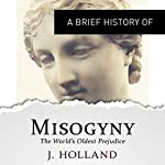 A Brief History of Misogyny: the World's Oldest Prejudice: Brief Histories | Jack Holland