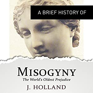 A Brief History of Misogyny: the World's Oldest Prejudice Audiobook