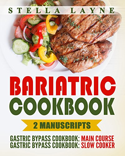 Bariatric Cookbook: DINNER Bundle – 2 manuscripts in 1 – A total of 120+ Unique Bariatric-Friendly Chicken, Beef, Fish, Pork, Fish, Salads and Vegetarian Stove Top and Slow Cooker by Stella  Layne