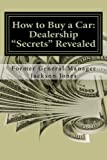 "How to Buy a Car: Dealership ""Secrets"" Revealed: How to Buy a Car: Dealership ""Secrets"" Revealed: Former General Manager Shows Hidden Profits Dealers ... Tricks, Pressure Tactics, Save Thousands"