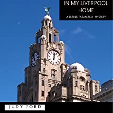 In My Liverpool Home: A Bernie Fazakerley Mystery Audiobook by Judy Ford Narrated by Judy Ford