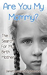 Are You My Mommy? The Search For My Birth Mother (Tales of Adoption Book 2)
