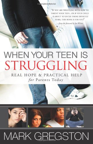 When Your Teen Is Struggling: Real Hope and Practical Help for Parents Today