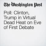 Poll: Clinton, Trump in Virtual Dead Heat on Eve of First Debate | Dan Balz,Scott Clement