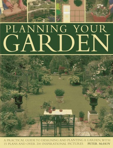 Download By Peter McHoy Planning Your Garden: A Practical Guide to Designing and Planting Your Garden, with 15 Plans and Ove (ILL) [Paperback] PDF