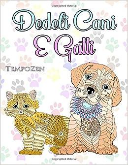 Dedeli Cani E Gatti Un Libro Da Colorare Per Adulti Per Rilassarsi